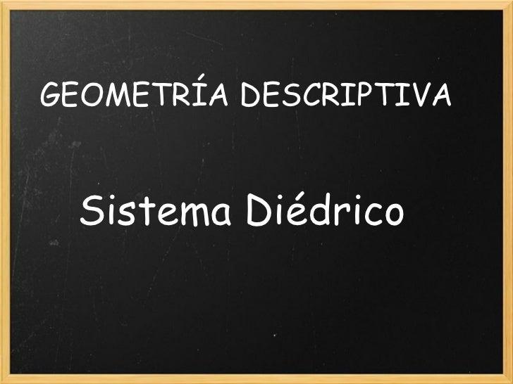 GEOMETRÍA DESCRIPTIVA Sistema Diédrico