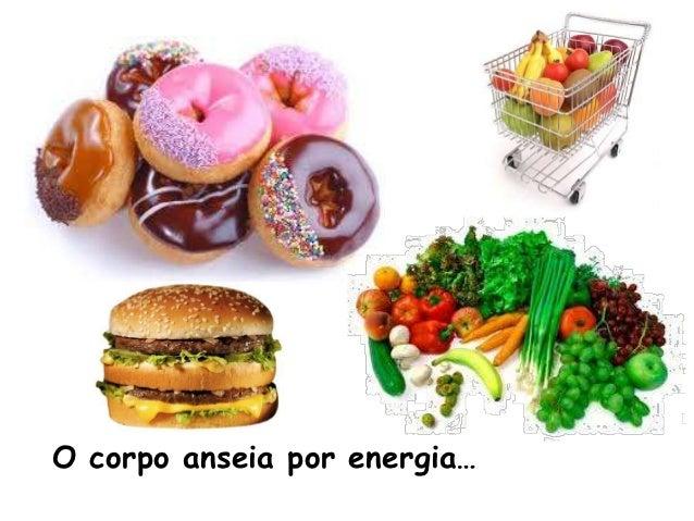 O corpo anseia por energia…