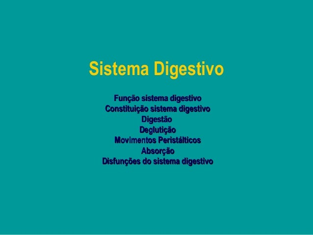 Sistema Digestivo    Função sistema digestivo  Constituição sistema digestivo            Digestão            Deglutição   ...