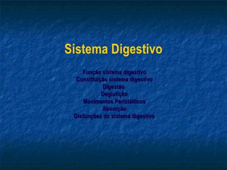 Sistema Digestivo Função sistema digestivo Constituição sistema digestivo Digestão  Deglutição Movimentos Peristálticos Ab...