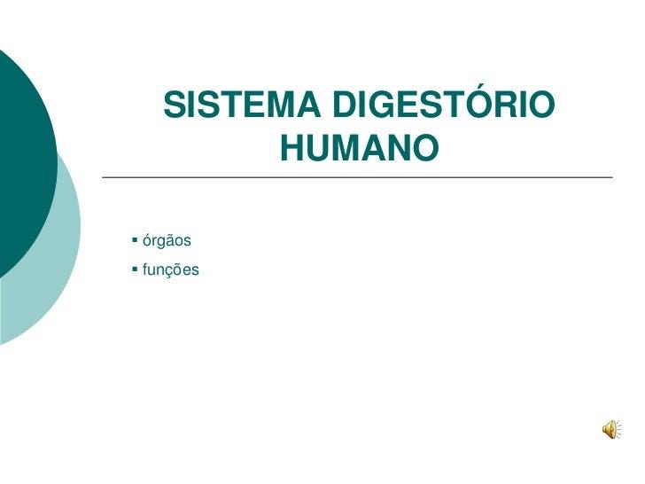 SISTEMA DIGESTÓRIO         HUMANO órgãos funções