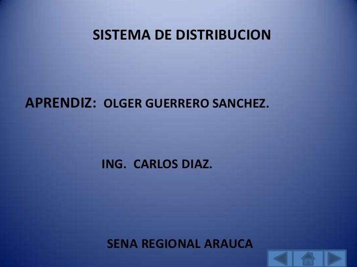 SISTEMA DE DISTRIBUCIONAPRENDIZ: OLGER GUERRERO SANCHEZ.          ING. CARLOS DIAZ.           SENA REGIONAL ARAUCA
