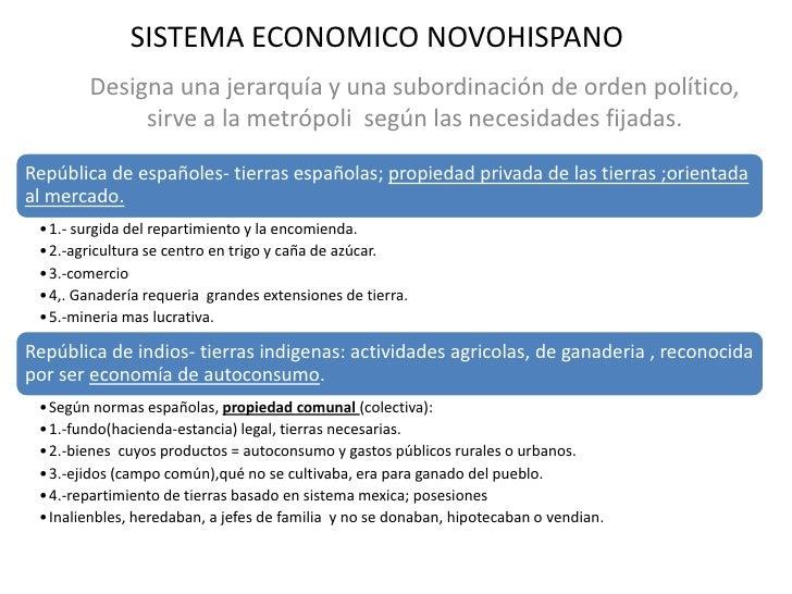 SISTEMA ECONOMICO NOVOHISPANO<br />Designa una jerarquía y una subordinación de orden político, sirve a la metrópoli  segú...