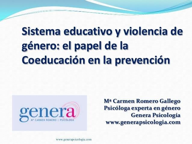 Sistema educativo y violencia de género: el papel de la Coeducación en la prevención  Mª Carmen Romero Gallego Psicóloga e...