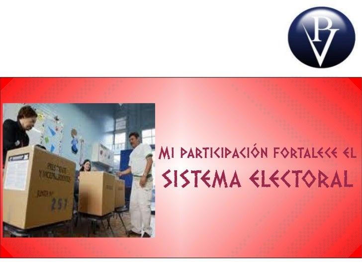 Mi participación fortalece elSISTEMA ELECTORAL
