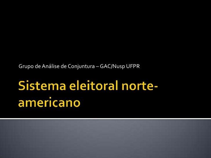 Sistema eleitoral norte-americano<br />Grupo de Análise de Conjuntura – GAC/Nusp UFPR<br />