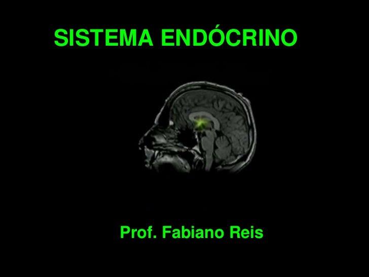 SISTEMA ENDÓCRINO<br />Prof. Fabiano Reis<br />