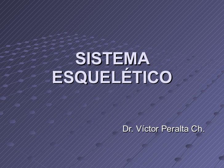 SISTEMA ESQUELÉTICO Dr. Víctor Peralta Ch.