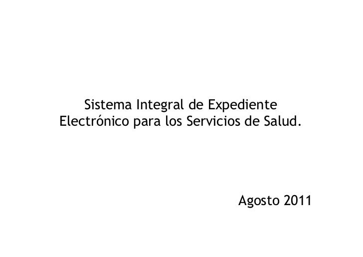 Sistema Integral de ExpedienteElectrónico para los Servicios de Salud.                             Agosto 2011