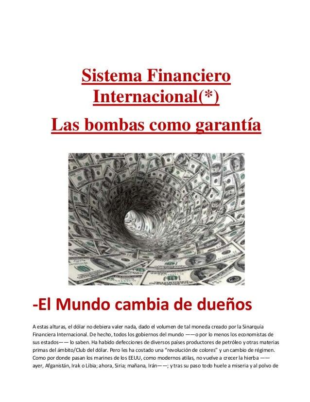 Sistema Financiero Internacional(*) Las bombas como garantía -El Mundo cambia de dueños A estas alturas, el dólar no debie...