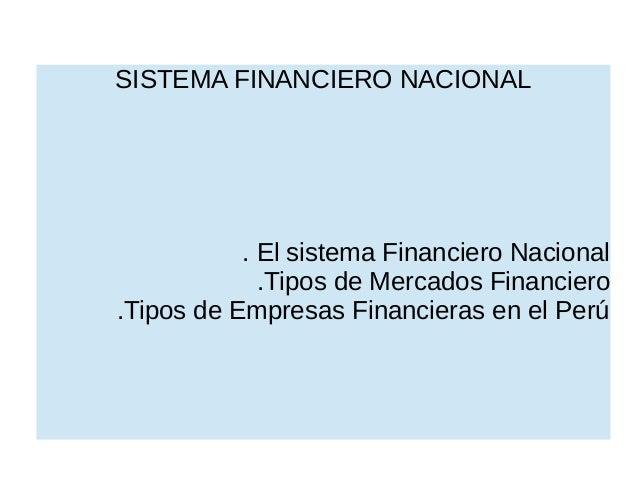 SISTEMA FINANCIERO NACIONAL . El sistema Financiero Nacional .Tipos de Mercados Financiero .Tipos de Empresas Financieras ...