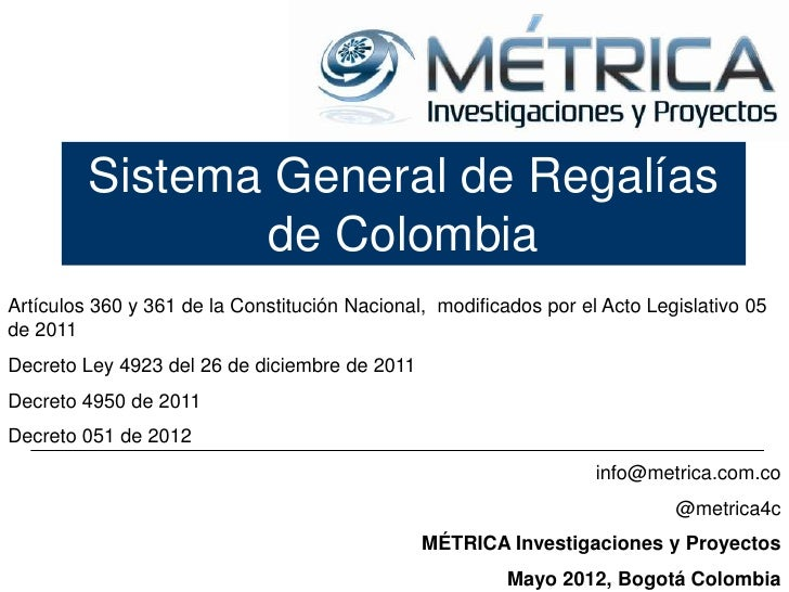 Sistema General de Regalías                de ColombiaArtículos 360 y 361 de la Constitución Nacional, modificados por el ...