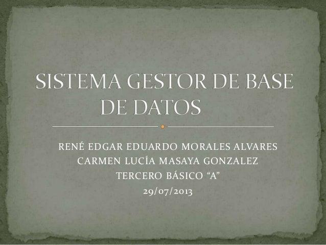 "RENÉ EDGAR EDUARDO MORALES ALVARES CARMEN LUCÍA MASAYA GONZALEZ TERCERO BÁSICO ""A"" 29/07/2013"