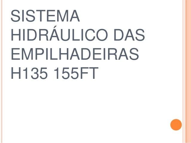 SISTEMAHIDRÁULICO DASEMPILHADEIRASH135 155FT