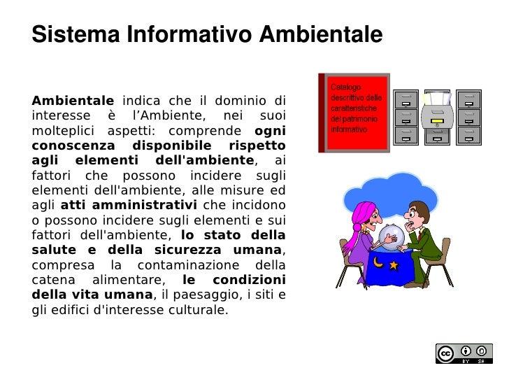 SistemaInformativoAmbientale  Ambientale indica che il dominio di interesse è l'Ambiente, nei suoi molteplici aspetti: c...