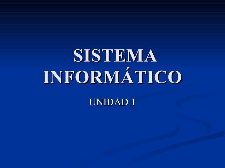 SISTEMA INFORMÁTICO UNIDAD 1