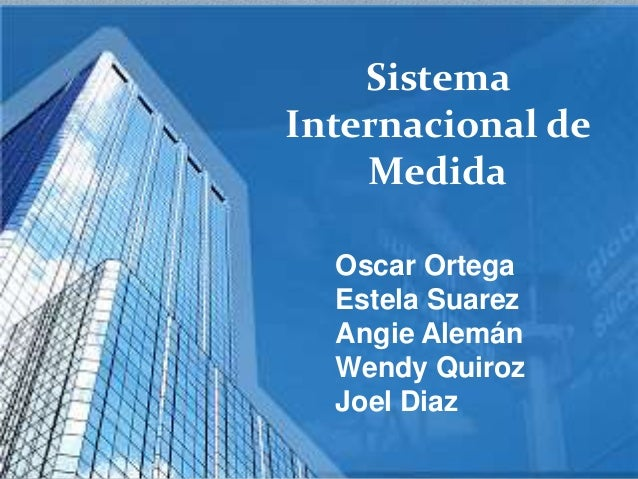 SistemaInternacional deMedidaOscar OrtegaEstela SuarezAngie AlemánWendy QuirozJoel Diaz