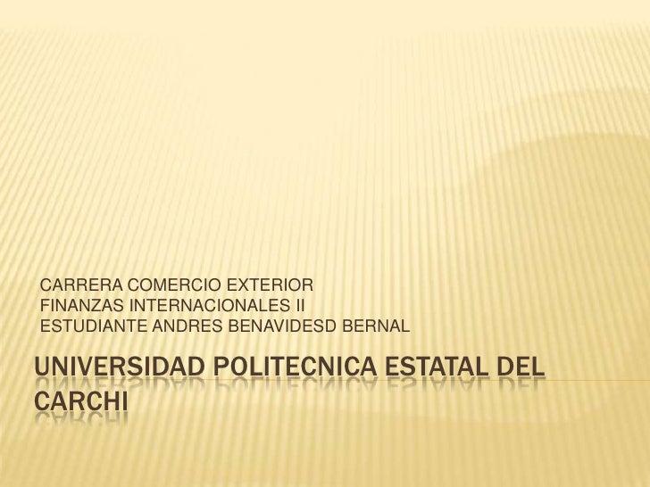CARRERA COMERCIO EXTERIORFINANZAS INTERNACIONALES IIESTUDIANTE ANDRES BENAVIDESD BERNALUNIVERSIDAD POLITECNICA ESTATAL DEL...