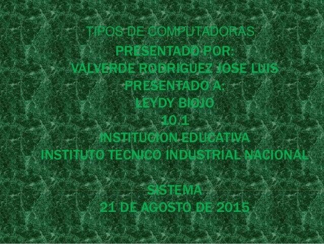 PRESENTADO POR: VALVERDE RODRIGUEZ JOSE LUIS PRESENTADO A: LEYDY BIOJO 10.1 INSTITUCION EDUCATIVA INSTITUTO TECNICO INDUST...