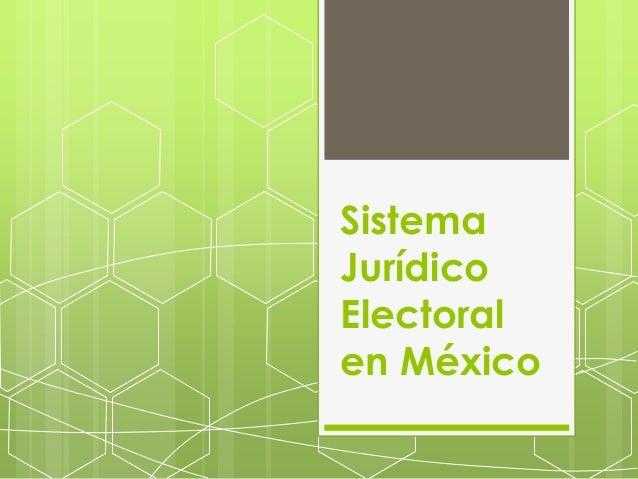 Sistema jurídico electoral en méxico