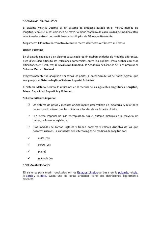 SISTEMA METRICO DECIMAL El Sistema Métrico Decimal es un sistema de unidades basado en el metro, medida de longitud, y en ...