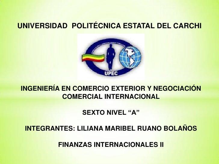 UNIVERSIDAD POLITÉCNICA ESTATAL DEL CARCHIINGENIERÍA EN COMERCIO EXTERIOR Y NEGOCIACIÓN           COMERCIAL INTERNACIONAL ...