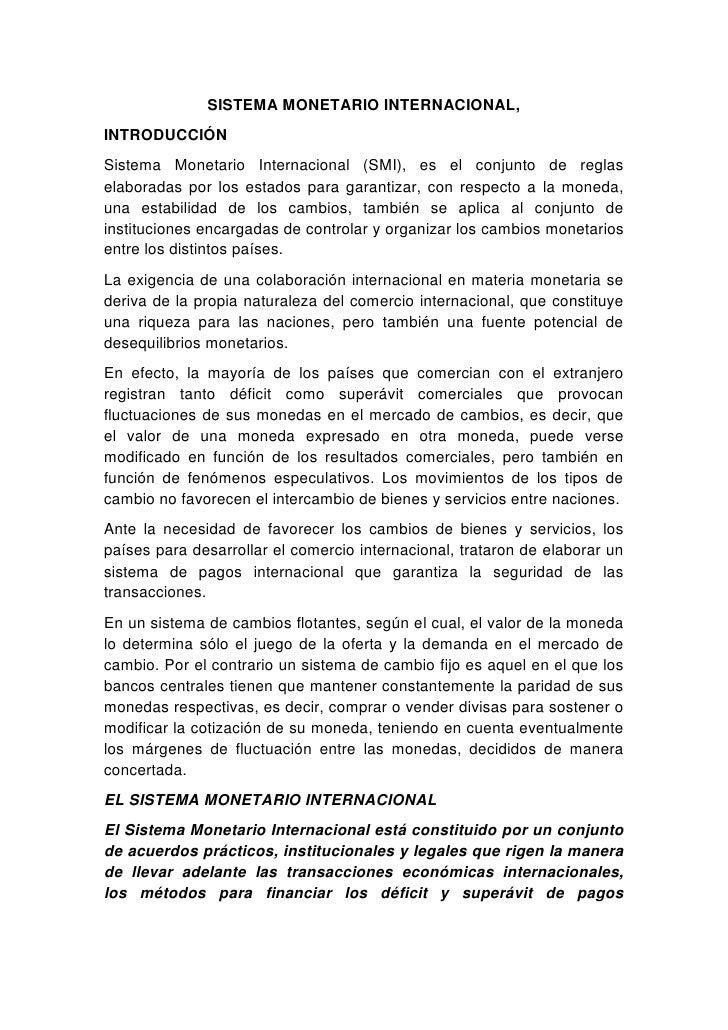 SISTEMA MONETARIO INTERNACIONAL,INTRODUCCIÓNSistema Monetario Internacional (SMI), es el conjunto de reglaselaboradas por ...