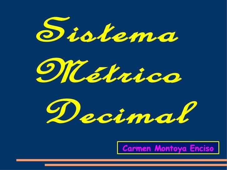 SistemaMétricoDecimal    Carmen Montoya Enciso