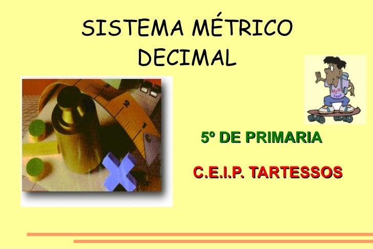 SISTEMA MÉTRICO DECIMAL 5º DE PRIMARIA C.E.I.P. TARTESSOS