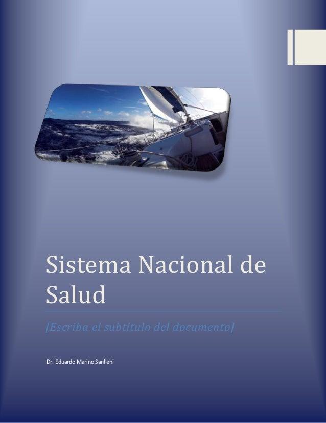 Sistema Nacional de Salud [Escriba el subtítulo del documento] Dr. Eduardo Marino Sanllehi