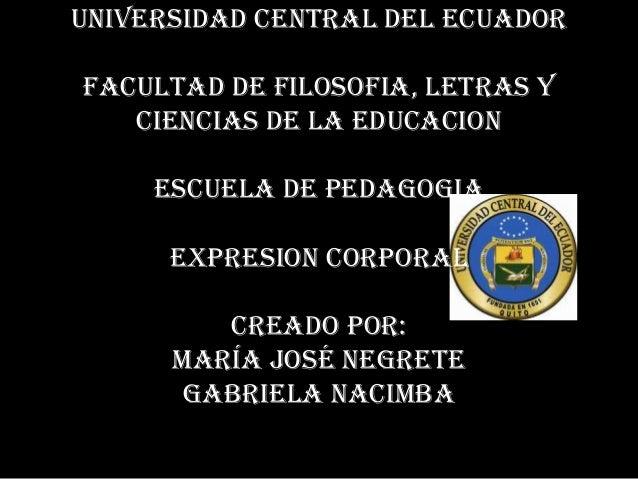 UNIVERSIDAD CENTRAL DEL ECUADORFACULTAD DE FILOSOFIA, LETRAS YCIENCIAS DE LA EDUCACIONESCUELA DE PEDAGOGIAEXPRESION CORPOR...