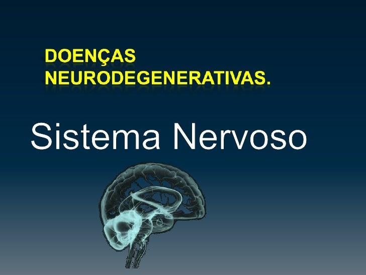 Doenças Neurodegenerativas.<br />Sistema Nervoso<br />