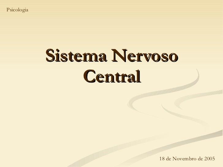 Sistema Nervoso Central 18 de Novembro de 2005 Psicologia
