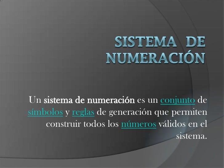 Un sistema de numeración es un conjunto de símbolos y reglas de generación que permiten     construir todos los números vá...