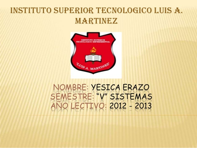 "INSTITUTO SUPERIOR TECNOLOGICO LUIS A.              MARTINEZ         NOMBRE: YESICA ERAZO        SEMESTRE: ""V"" SISTEMAS   ..."