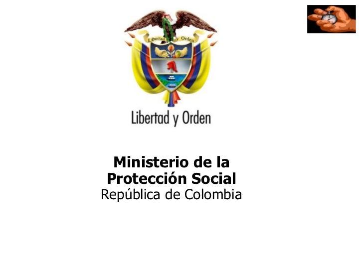 Ministerio de la Protección Social                                República de Colombia<br />