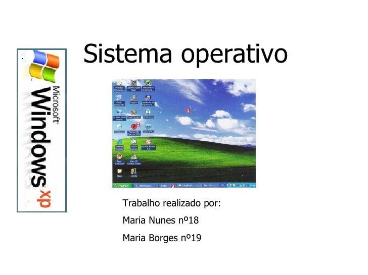 Sistema operativo Trabalho realizado por: Maria Nunes nº18 Maria Borges nº19