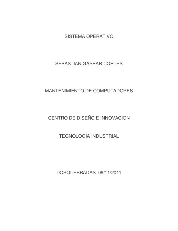 SISTEMA OPERATIVO   SEBASTIAN GASPAR CORTESMANTENIMIENTO DE COMPUTADORES CENTRO DE DISEÑO E INNOVACION    TEGNOLOGIA INDUS...