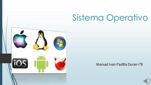 Sistema Operativo Manuel Ivan Padilla Duran 1°B