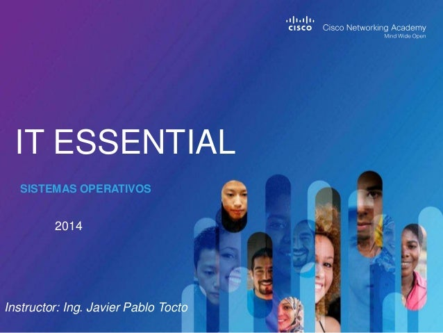 2014 IT ESSENTIAL SISTEMAS OPERATIVOS Instructor: Ing. Javier Pablo Tocto