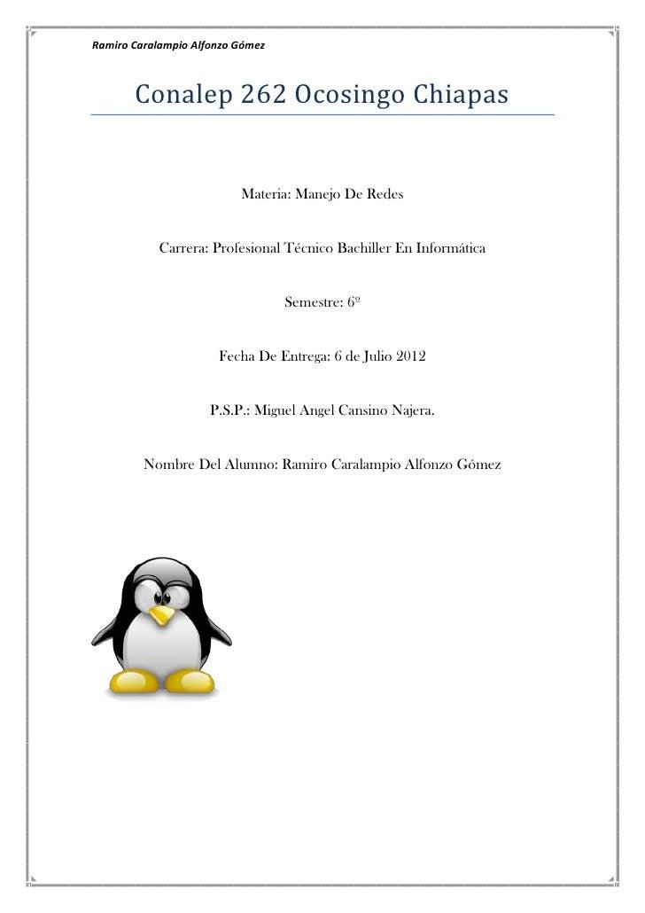 Ramiro Caralampio Alfonzo Gómez       Conalep 262 Ocosingo Chiapas                          Materia: Manejo De Redes      ...