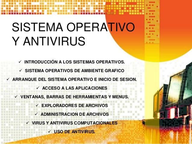 SISTEMA OPERATIVO  Y ANTIVIRUS     INTRODUCCIÓN A LOS SISTEMAS OPERATIVOS.      SISTEMA OPERATIVOS DE AMBIENTE GRAFICO ...