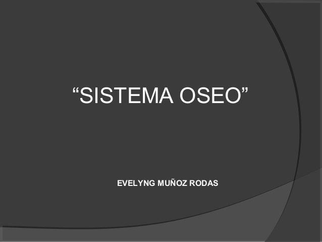 """""""SISTEMA OSEO""""  EVELYNG MUÑOZ RODAS"""