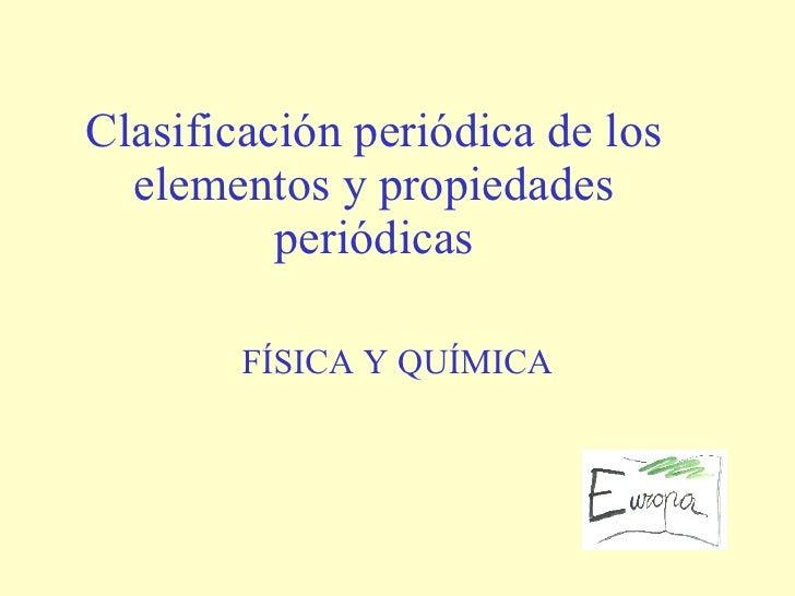Clasificación periódica de los elementos y propiedades periódicas FÍSICA Y QUÍMICA