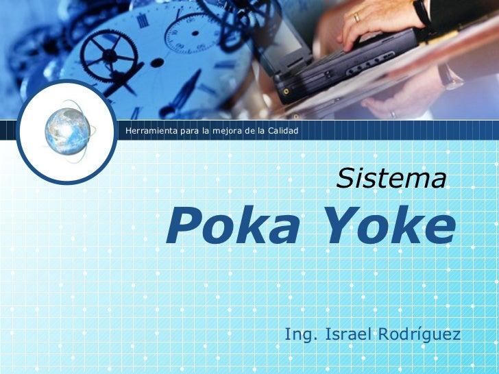 Sistema   Poka Yoke Herramienta para la mejora de la Calidad Ing. Israel Rodríguez