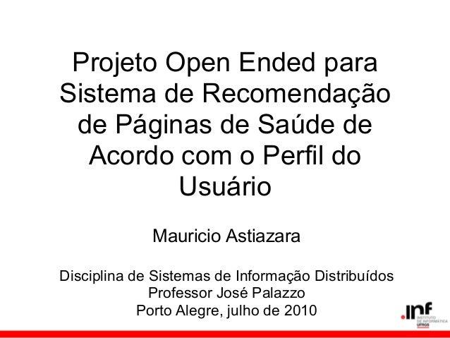 Mauricio AstiazaraDisciplina de Sistemas de Informação DistribuídosProfessor José PalazzoPorto Alegre, julho de 2010Projet...