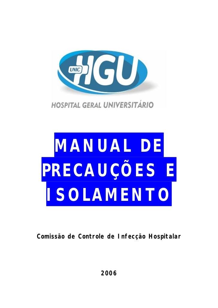MANUAL DE PRECAUÇÕES E  ISOLAMENTOComissão de Controle de Infecção Hospitalar                   2006