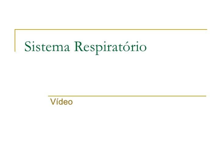 Sistema Respiratório Vídeo