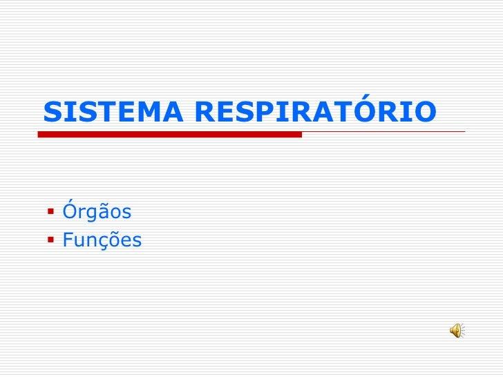 SISTEMA RESPIRATÓRIO Órgãos Funções
