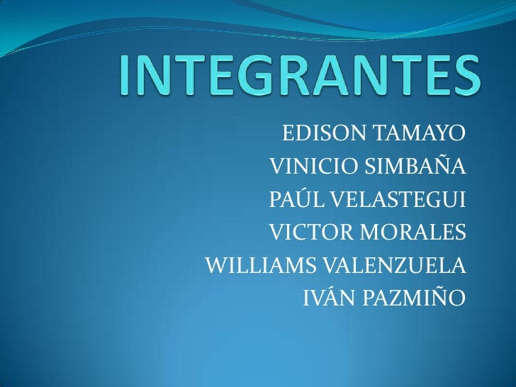 INTEGRANTES<br />EDISON TAMAYO<br />VINICIO SIMBAÑA<br />PAÚL VELASTEGUI<br />VICTOR MORALES<br />WILLIAMS VALENZUELA<br /...